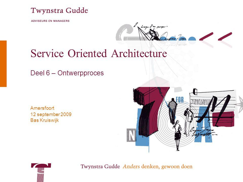 Bas Kruiswijk Amersfoort 12 september 2009 Service Oriented Architecture Deel 6 – Ontwerpproces