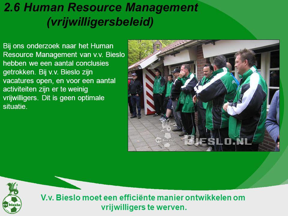 2.6 Human Resource Management (vrijwilligersbeleid) Bij ons onderzoek naar het Human Resource Management van v.v. Bieslo hebben we een aantal conclusi