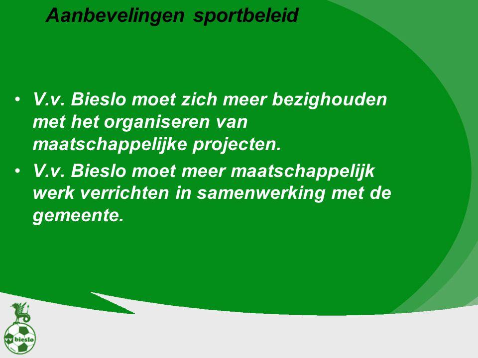 Aanbevelingen sportbeleid V.v. Bieslo moet zich meer bezighouden met het organiseren van maatschappelijke projecten. V.v. Bieslo moet meer maatschappe