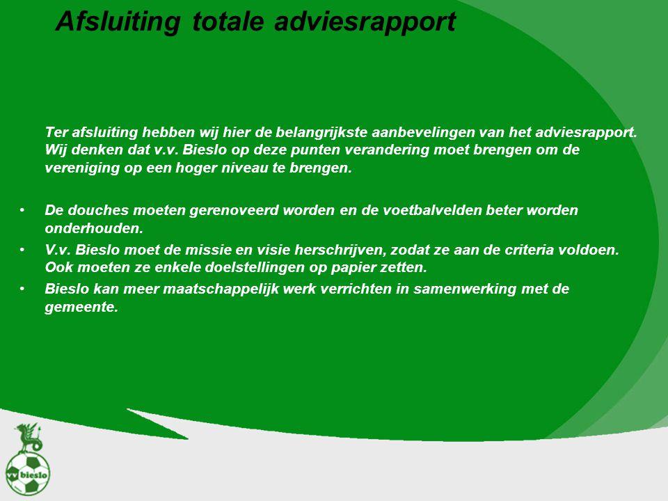 Afsluiting totale adviesrapport Ter afsluiting hebben wij hier de belangrijkste aanbevelingen van het adviesrapport. Wij denken dat v.v. Bieslo op dez