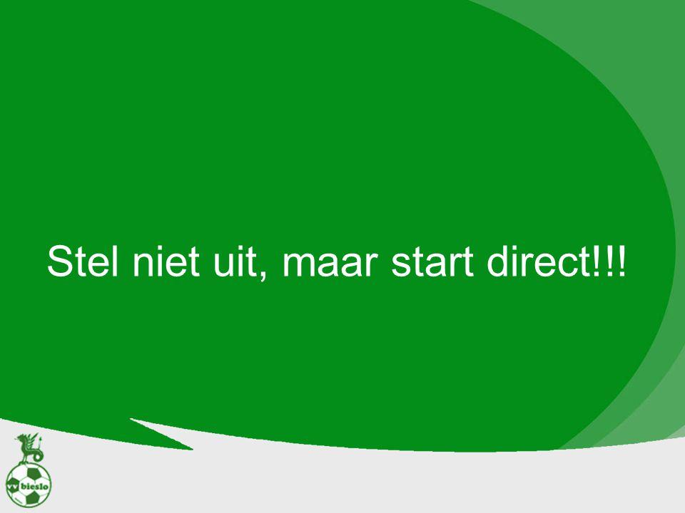 Stel niet uit, maar start direct!!!
