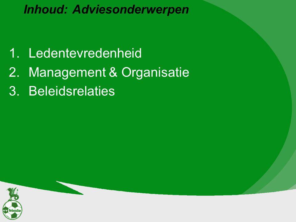 Inhoud: Adviesonderwerpen 1.Ledentevredenheid 2.Management & Organisatie 3.Beleidsrelaties