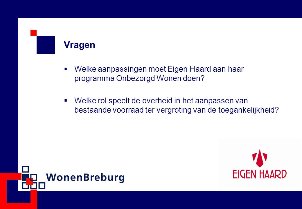 Vragen  Welke aanpassingen moet Eigen Haard aan haar programma Onbezorgd Wonen doen?  Welke rol speelt de overheid in het aanpassen van bestaande vo