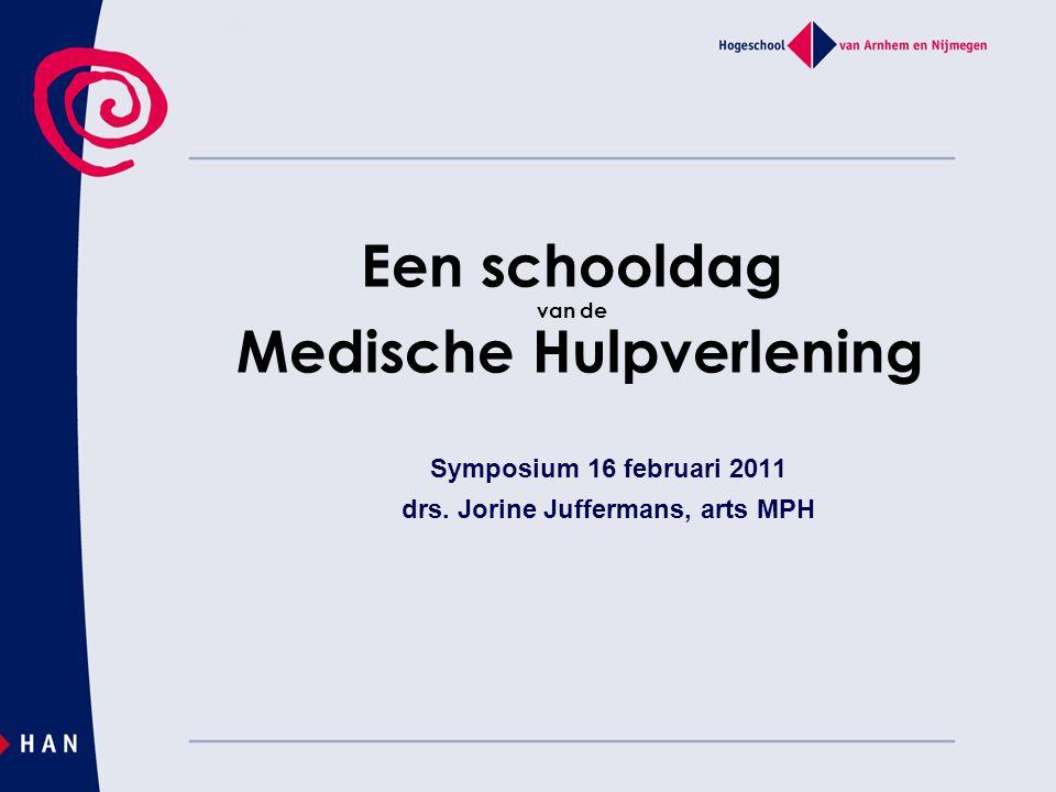 Een schooldag van de Medische Hulpverlening Symposium 16 februari 2011 drs. Jorine Juffermans, arts MPH