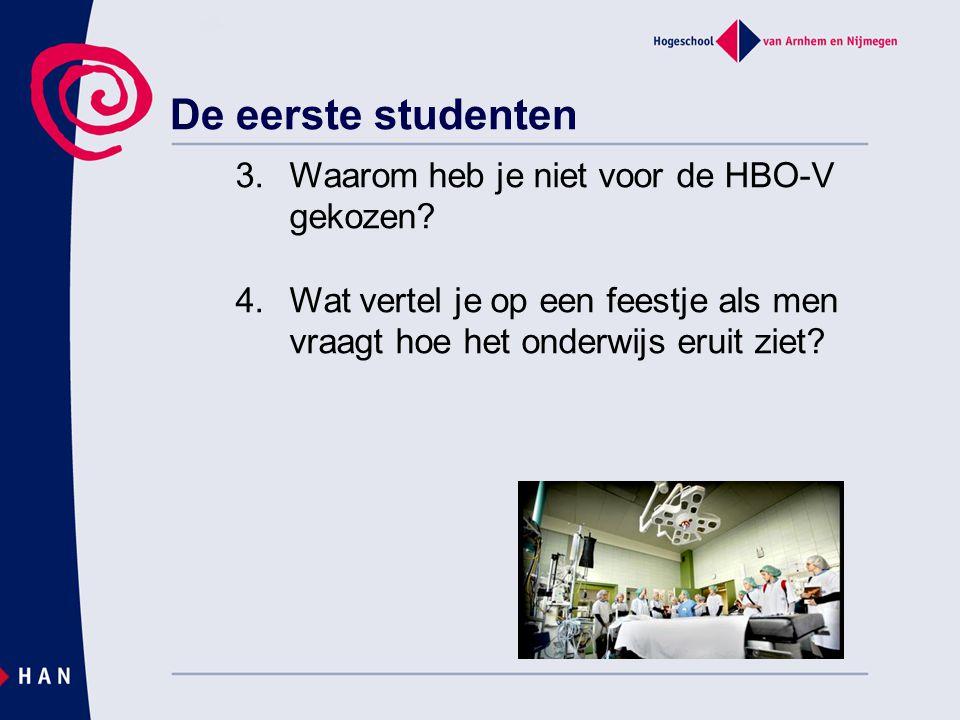 De eerste studenten 3.Waarom heb je niet voor de HBO-V gekozen? 4.Wat vertel je op een feestje als men vraagt hoe het onderwijs eruit ziet?