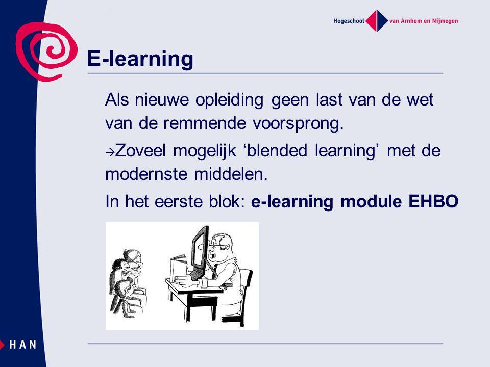 E-learning Als nieuwe opleiding geen last van de wet van de remmende voorsprong.  Zoveel mogelijk 'blended learning' met de modernste middelen. In he