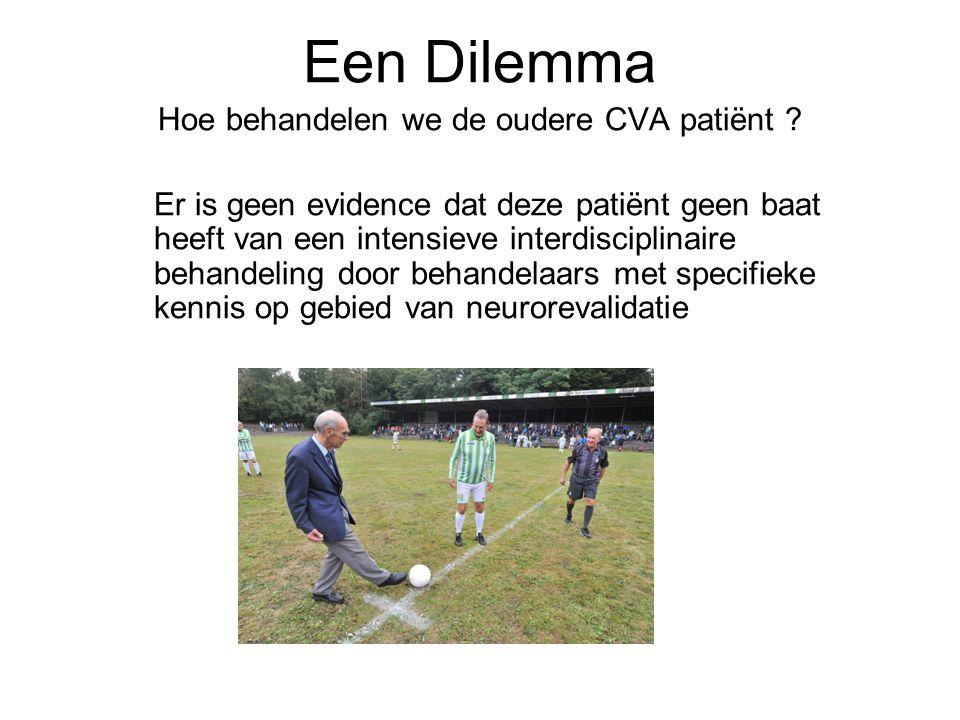 Een Dilemma Hoe behandelen we de oudere CVA patiënt .