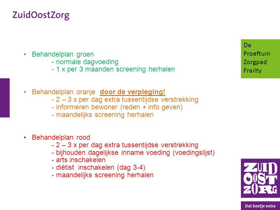 Behandelplan groen - normale dagvoeding - 1 x per 3 maanden screening herhalen Behandelplan oranje door de verpleging! - 2 – 3 x per dag extra tussent