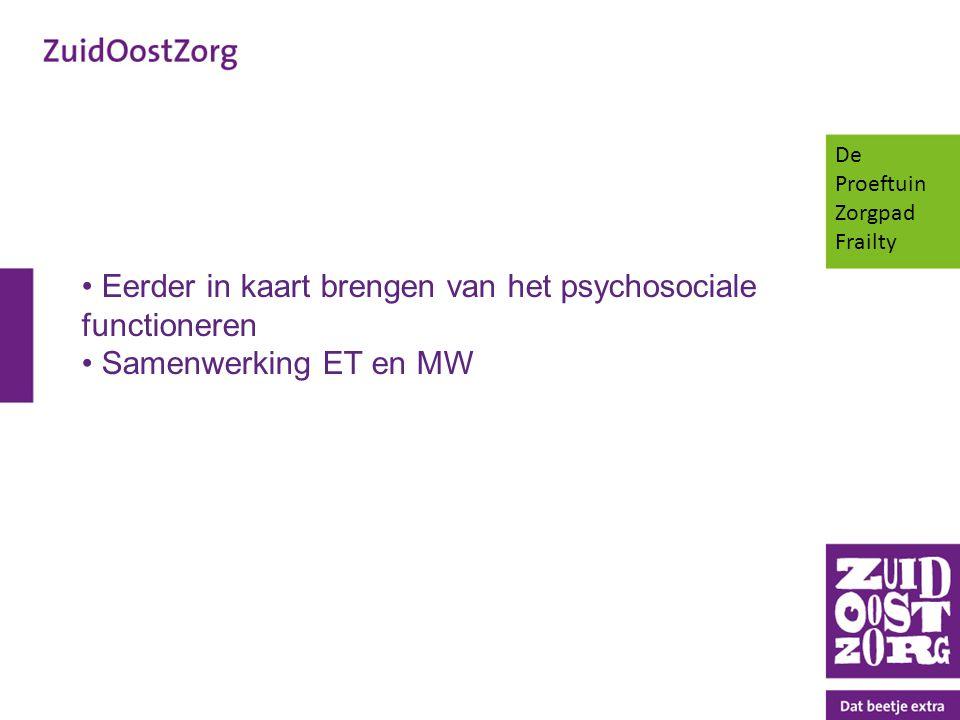 Eerder in kaart brengen van het psychosociale functioneren Samenwerking ET en MW De Proeftuin Zorgpad Frailty