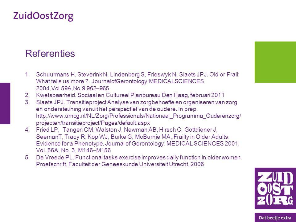 Referenties 1.Schuurmans H, Steverink N, Lindenberg S, Frieswyk N, Slaets JPJ. Old or Frail: What tells us more ?. JournalofGerontology:MEDICALSCIENCE