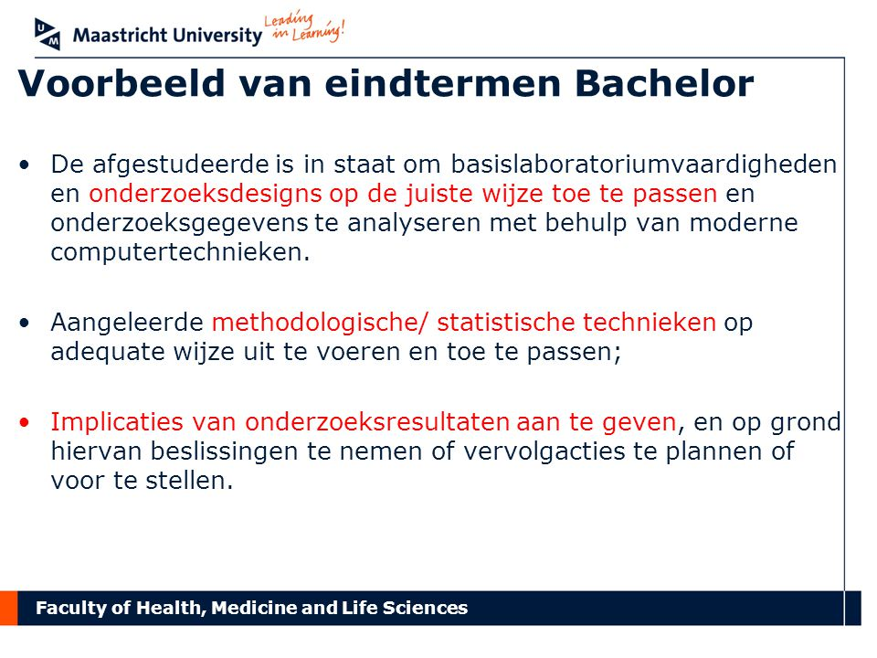 Faculty of Health, Medicine and Life Sciences Voorbeeld van eindtermen Bachelor De afgestudeerde is in staat om basislaboratoriumvaardigheden en onder