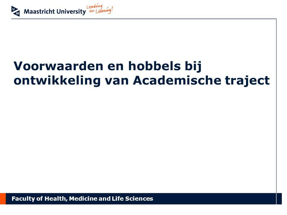 Faculty of Health, Medicine and Life Sciences Voorwaarden en hobbels bij ontwikkeling van Academische traject