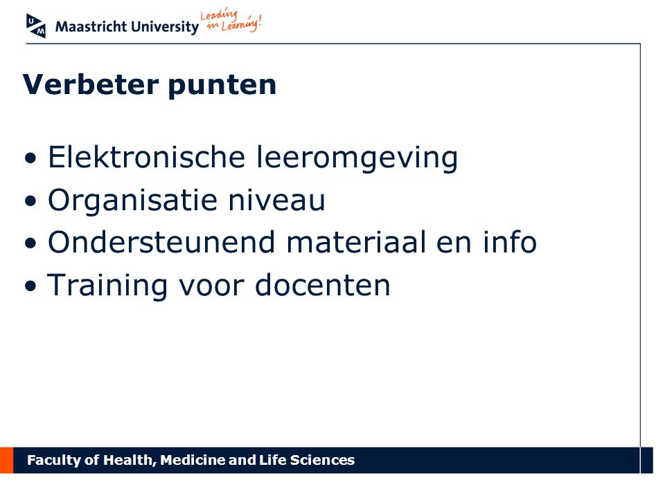 Faculty of Health, Medicine and Life Sciences Verbeter punten Elektronische leeromgeving Organisatie niveau Ondersteunend materiaal en info Training v