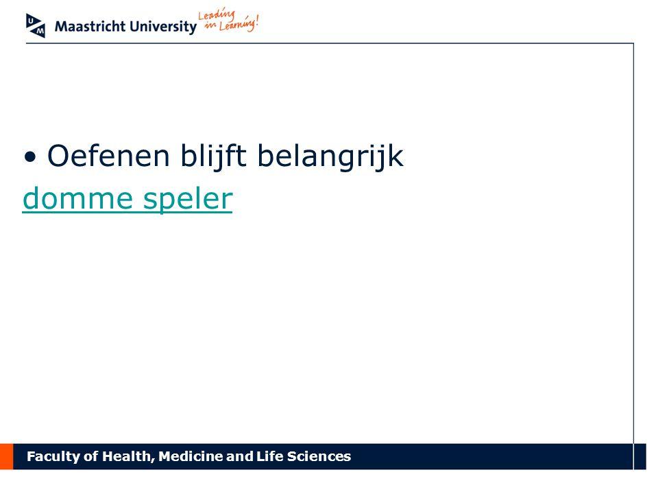 Faculty of Health, Medicine and Life Sciences Oefenen blijft belangrijk domme speler