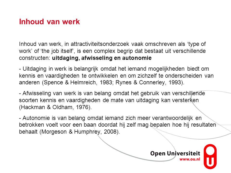 Inhoud van werk Inhoud van werk, in attractiviteitsonderzoek vaak omschreven als 'type of work' of 'the job itself', is een complex begrip dat bestaat