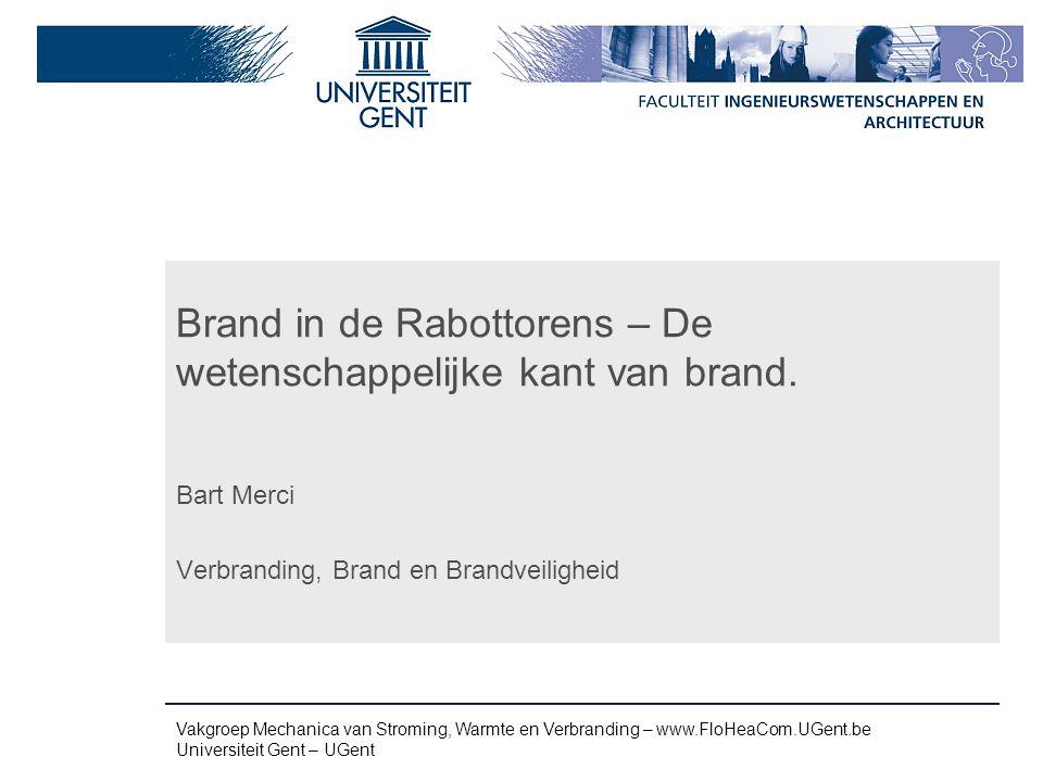 Vakgroep Mechanica van Stroming, Warmte en Verbranding – www.FloHeaCom.UGent.be Universiteit Gent – UGent Brand in de Rabottorens – De wetenschappelij