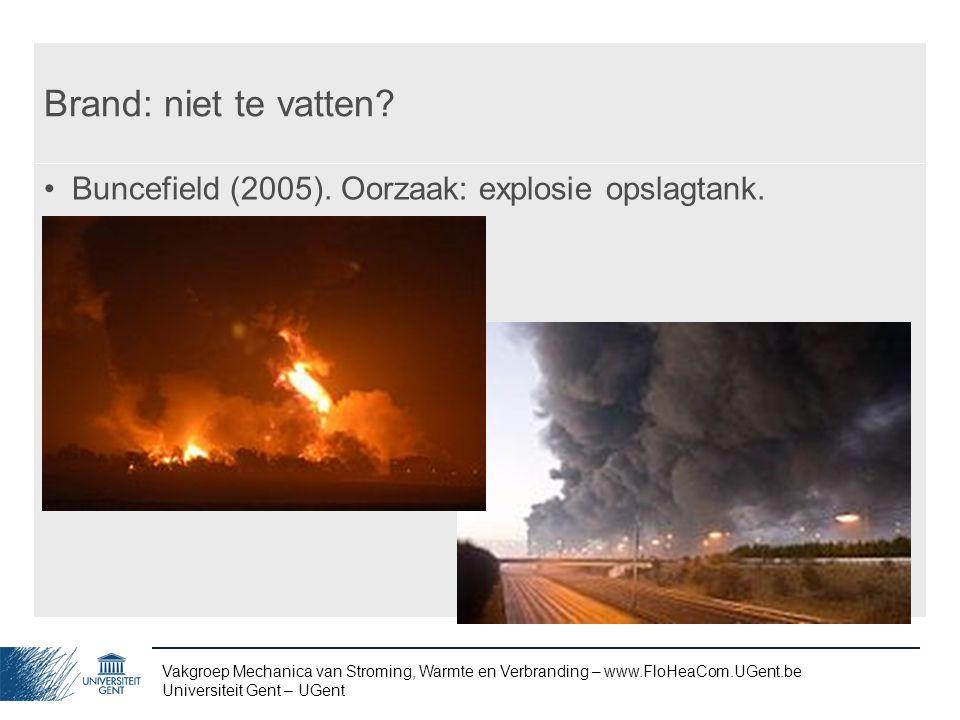 Vakgroep Mechanica van Stroming, Warmte en Verbranding – www.FloHeaCom.UGent.be Universiteit Gent – UGent Brand: niet te vatten? Buncefield (2005). Oo