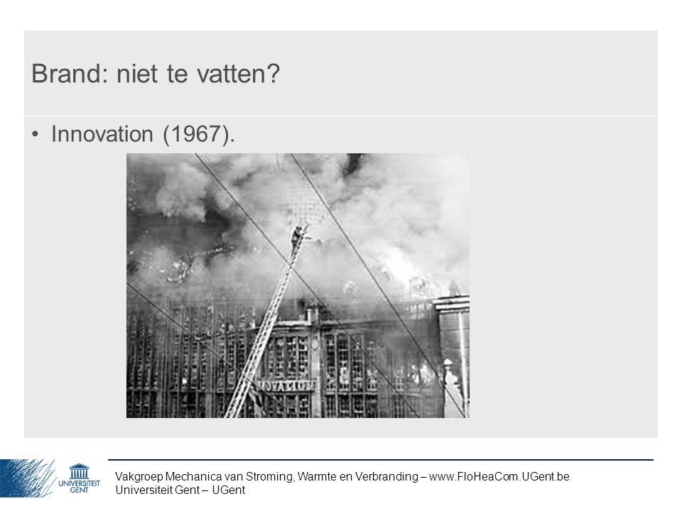 Vakgroep Mechanica van Stroming, Warmte en Verbranding – www.FloHeaCom.UGent.be Universiteit Gent – UGent Brand: niet te vatten? Innovation (1967).