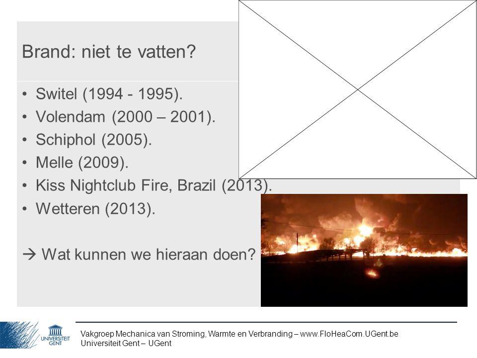 Vakgroep Mechanica van Stroming, Warmte en Verbranding – www.FloHeaCom.UGent.be Universiteit Gent – UGent Brand: niet te vatten? Switel (1994 - 1995).