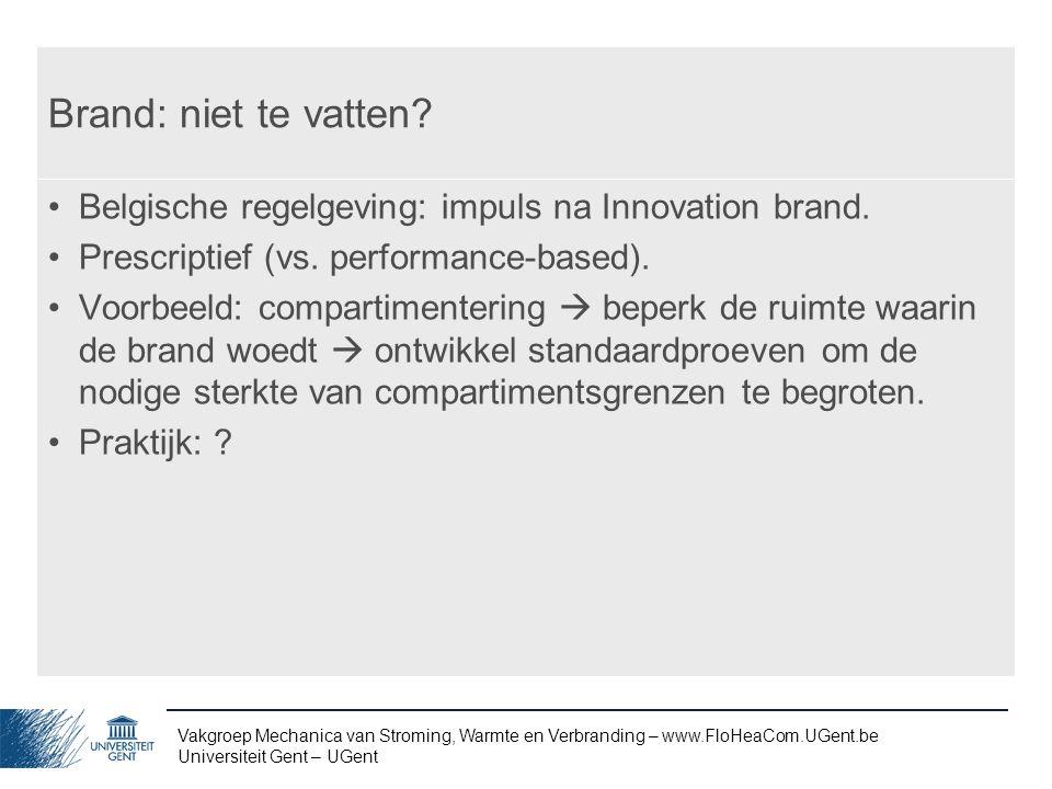 Vakgroep Mechanica van Stroming, Warmte en Verbranding – www.FloHeaCom.UGent.be Universiteit Gent – UGent Brand: niet te vatten? Belgische regelgeving