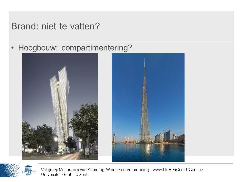 Vakgroep Mechanica van Stroming, Warmte en Verbranding – www.FloHeaCom.UGent.be Universiteit Gent – UGent Brand: niet te vatten? Hoogbouw: compartimen