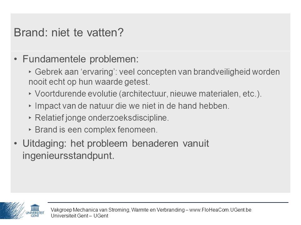 Vakgroep Mechanica van Stroming, Warmte en Verbranding – www.FloHeaCom.UGent.be Universiteit Gent – UGent Brand: niet te vatten? Fundamentele probleme