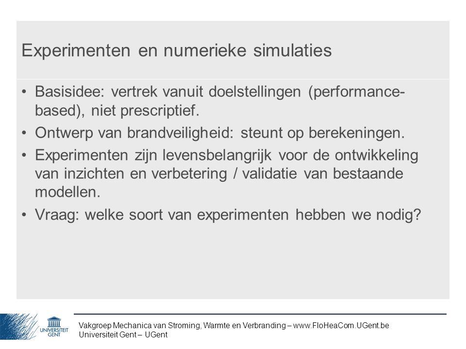 Vakgroep Mechanica van Stroming, Warmte en Verbranding – www.FloHeaCom.UGent.be Universiteit Gent – UGent Experimenten en numerieke simulaties Basisid