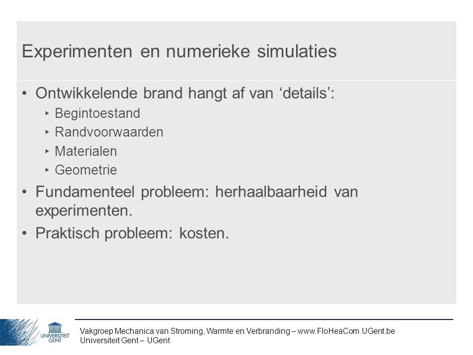 Vakgroep Mechanica van Stroming, Warmte en Verbranding – www.FloHeaCom.UGent.be Universiteit Gent – UGent Experimenten en numerieke simulaties Ontwikk