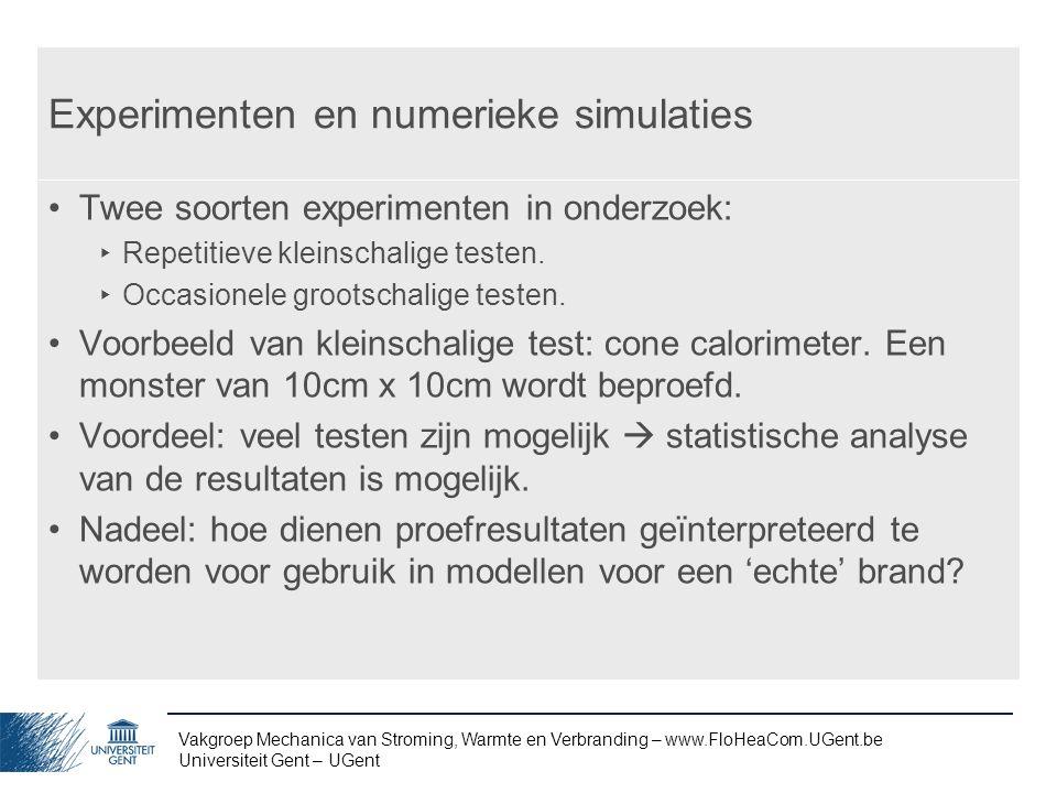 Vakgroep Mechanica van Stroming, Warmte en Verbranding – www.FloHeaCom.UGent.be Universiteit Gent – UGent Experimenten en numerieke simulaties Twee so