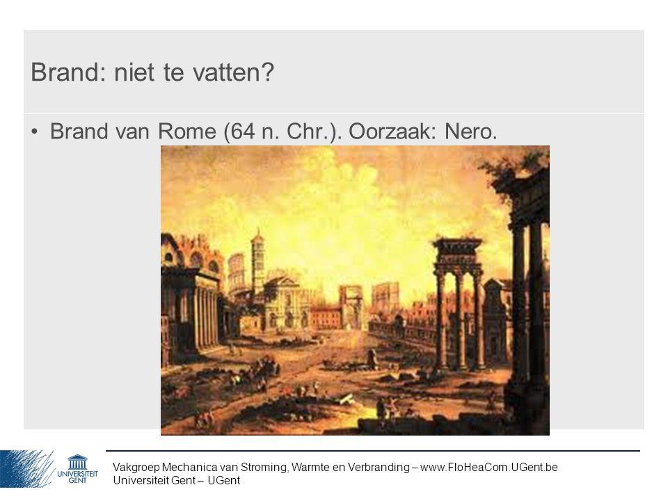 Vakgroep Mechanica van Stroming, Warmte en Verbranding – www.FloHeaCom.UGent.be Universiteit Gent – UGent Brand: niet te vatten? Brand van Rome (64 n.