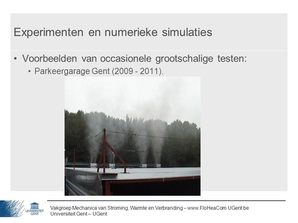 Vakgroep Mechanica van Stroming, Warmte en Verbranding – www.FloHeaCom.UGent.be Universiteit Gent – UGent Experimenten en numerieke simulaties Voorbee