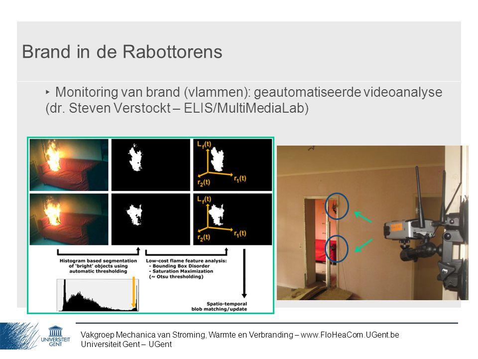 Vakgroep Mechanica van Stroming, Warmte en Verbranding – www.FloHeaCom.UGent.be Universiteit Gent – UGent Brand in de Rabottorens ‣ Monitoring van bra