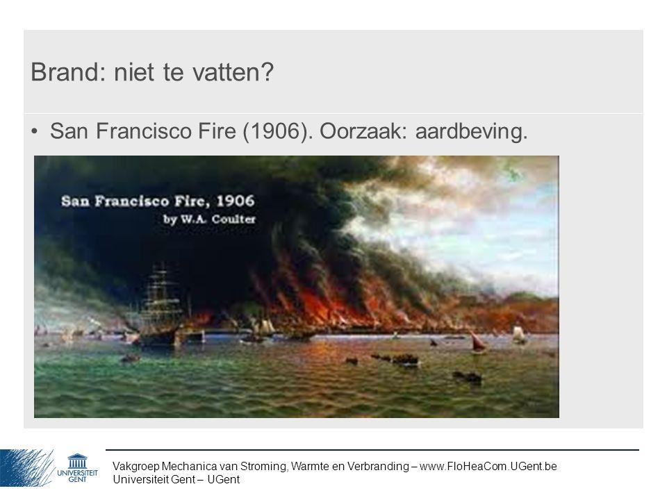 Vakgroep Mechanica van Stroming, Warmte en Verbranding – www.FloHeaCom.UGent.be Universiteit Gent – UGent Brand: niet te vatten? San Francisco Fire (1