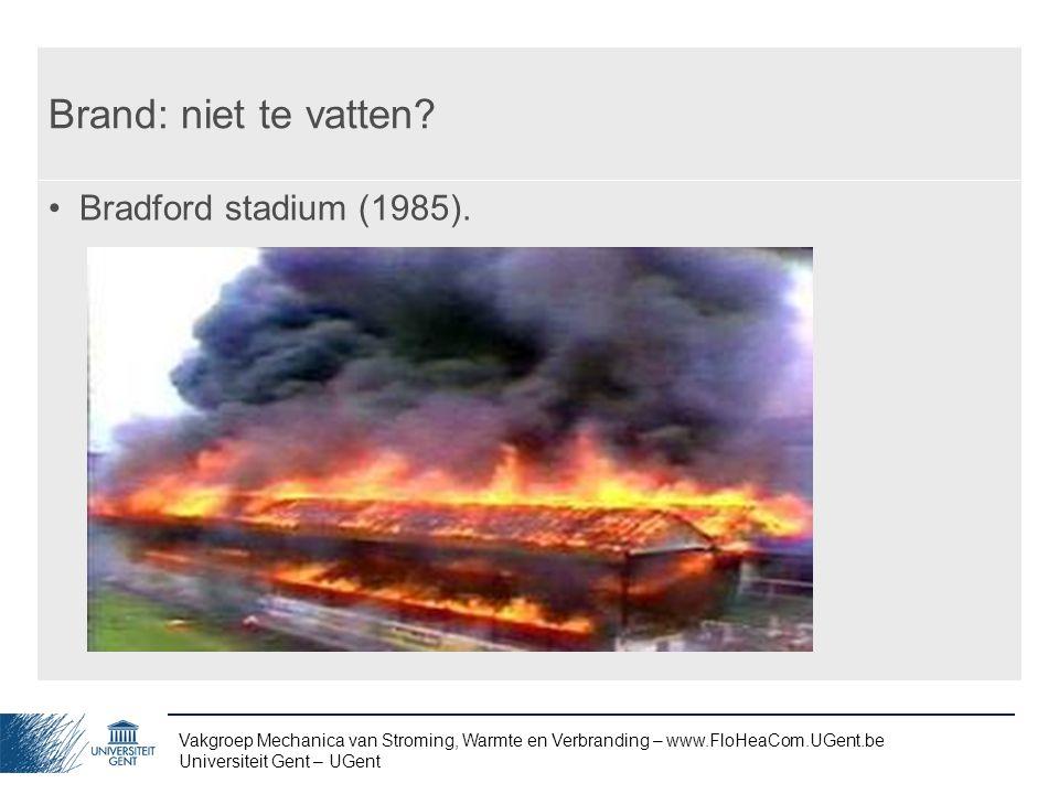 Vakgroep Mechanica van Stroming, Warmte en Verbranding – www.FloHeaCom.UGent.be Universiteit Gent – UGent Brand: niet te vatten? Bradford stadium (198