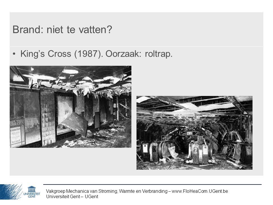 Vakgroep Mechanica van Stroming, Warmte en Verbranding – www.FloHeaCom.UGent.be Universiteit Gent – UGent Brand: niet te vatten? King's Cross (1987).