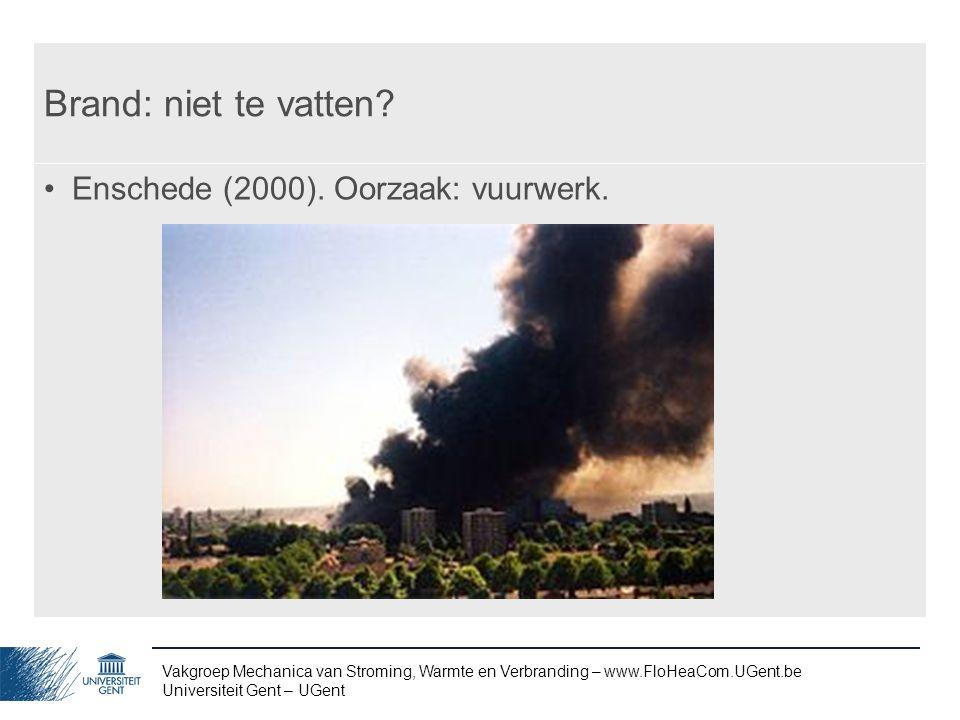Vakgroep Mechanica van Stroming, Warmte en Verbranding – www.FloHeaCom.UGent.be Universiteit Gent – UGent Brand: niet te vatten? Enschede (2000). Oorz