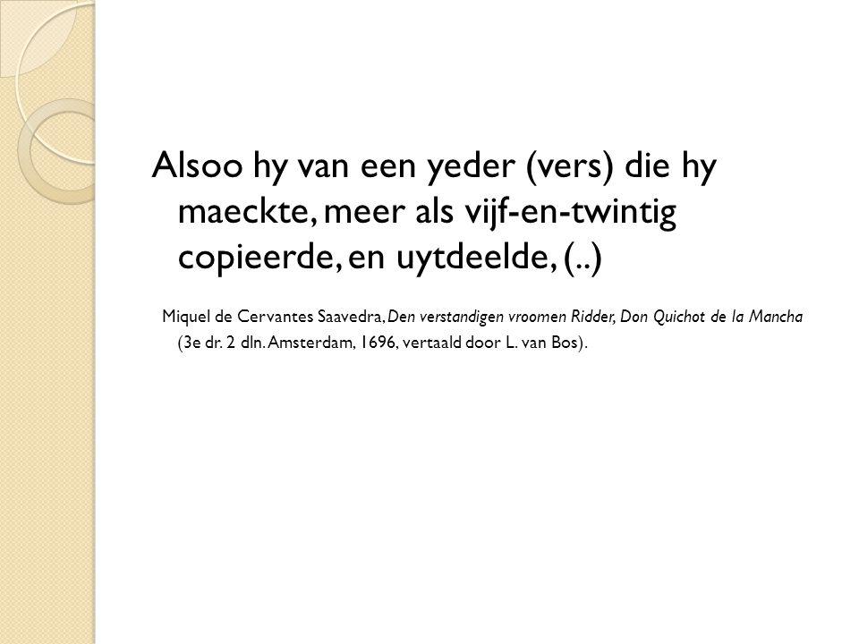 Alsoo hy van een yeder (vers) die hy maeckte, meer als vijf-en-twintig copieerde, en uytdeelde, (..) Miquel de Cervantes Saavedra, Den verstandigen vr