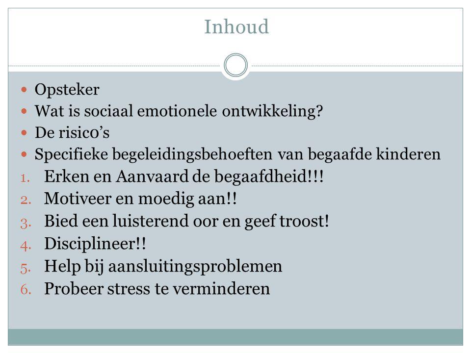 Inhoud Opsteker Wat is sociaal emotionele ontwikkeling? De risic0's Specifieke begeleidingsbehoeften van begaafde kinderen 1. Erken en Aanvaard de beg