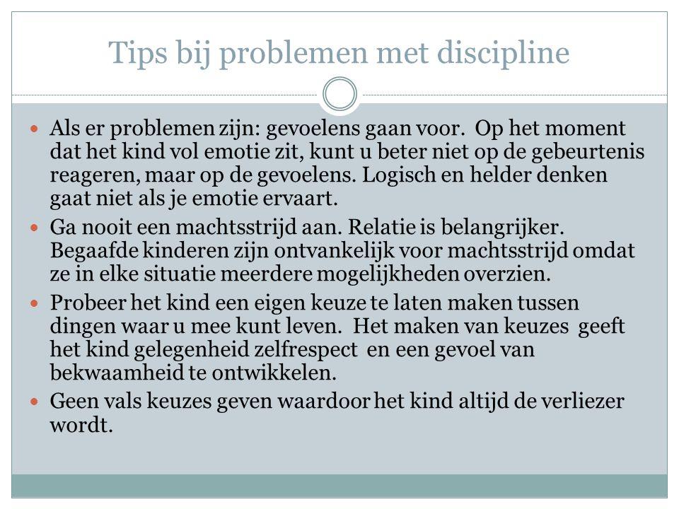 Tips bij problemen met discipline Als er problemen zijn: gevoelens gaan voor. Op het moment dat het kind vol emotie zit, kunt u beter niet op de gebeu