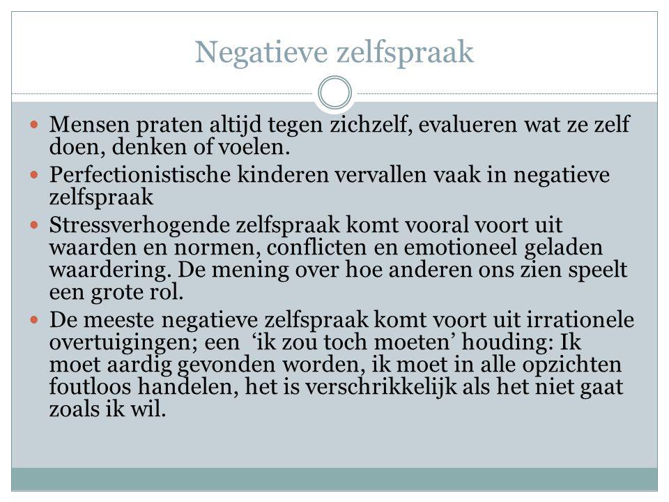 Negatieve zelfspraak Mensen praten altijd tegen zichzelf, evalueren wat ze zelf doen, denken of voelen. Perfectionistische kinderen vervallen vaak in