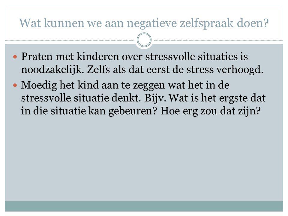 Wat kunnen we aan negatieve zelfspraak doen? Praten met kinderen over stressvolle situaties is noodzakelijk. Zelfs als dat eerst de stress verhoogd. M