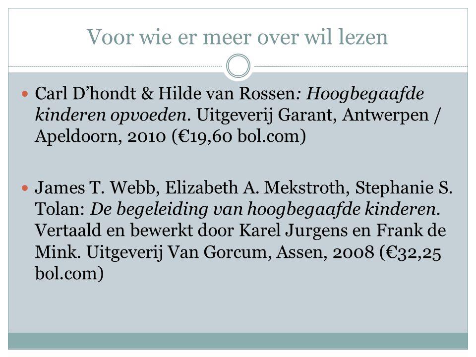 Voor wie er meer over wil lezen Carl D'hondt & Hilde van Rossen: Hoogbegaafde kinderen opvoeden. Uitgeverij Garant, Antwerpen / Apeldoorn, 2010 (€19,6