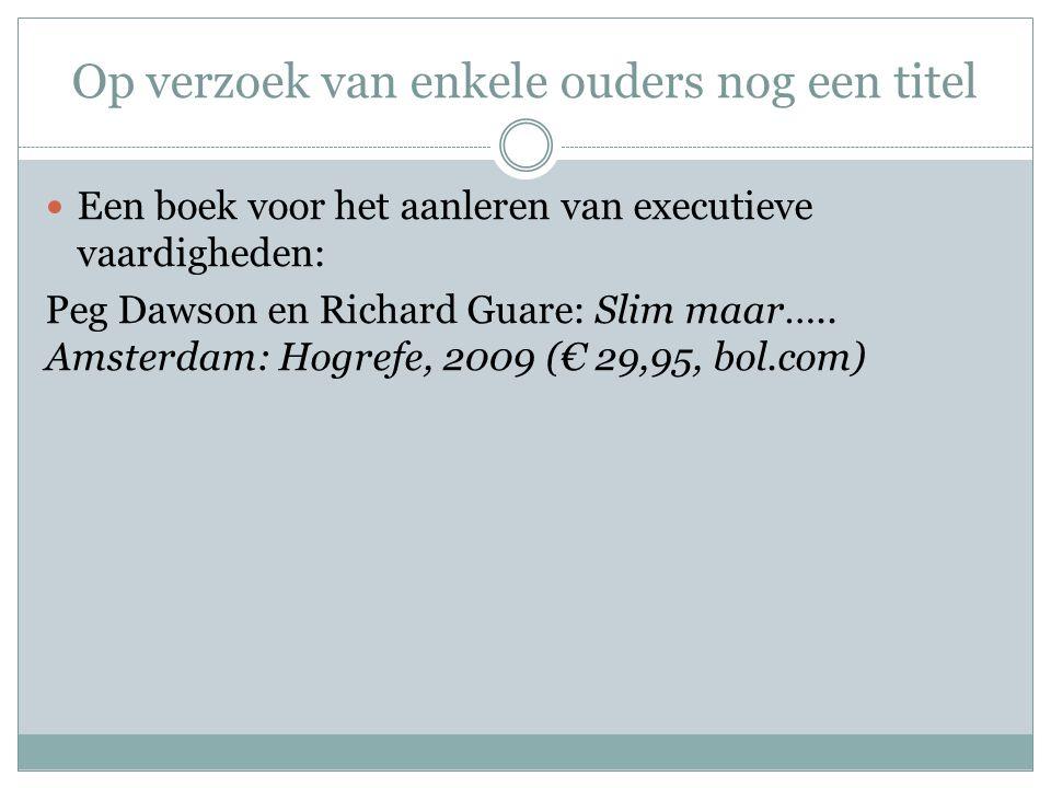 Op verzoek van enkele ouders nog een titel Een boek voor het aanleren van executieve vaardigheden: Peg Dawson en Richard Guare: Slim maar….. Amsterdam