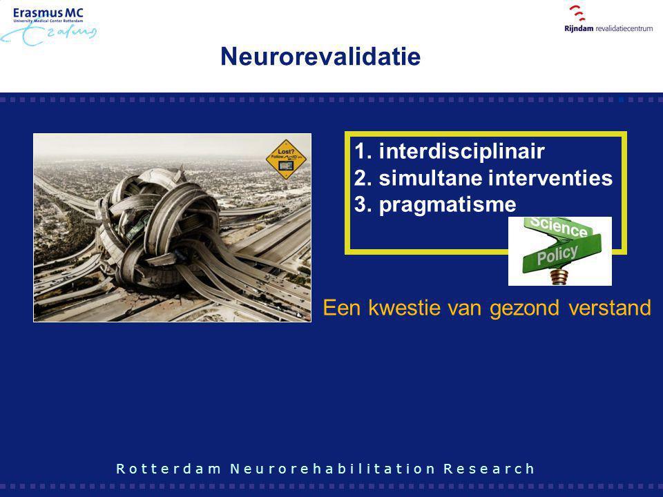 Neurorevalidatie 1.interdisciplinair 2.simultane interventies 3.pragmatisme R o t t e r d a m N e u r o r e h a b i l i t a t i o n R e s e a r c h Ee