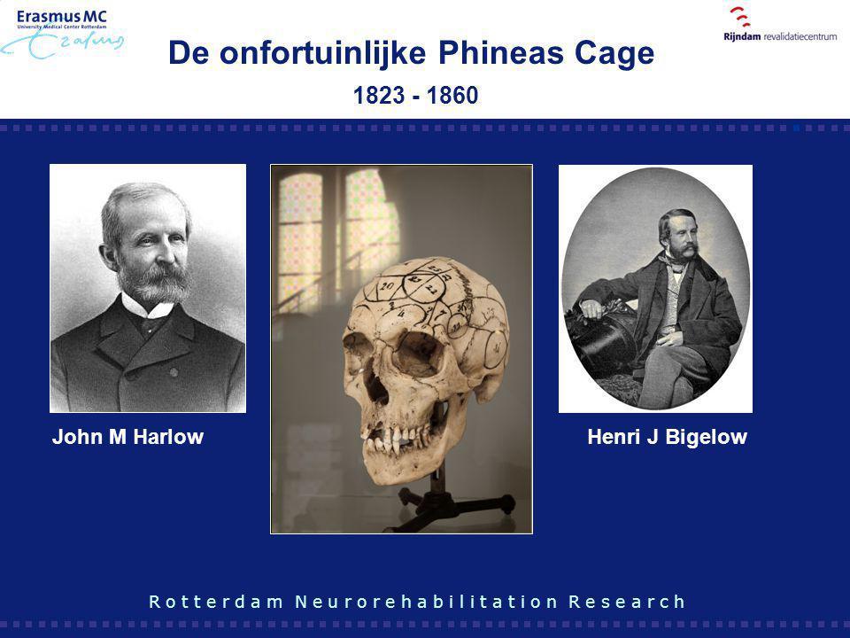 De onfortuinlijke Phineas Cage 1823 - 1860 R o t t e r d a m N e u r o r e h a b i l i t a t i o n R e s e a r c h Henri J BigelowJohn M Harlow