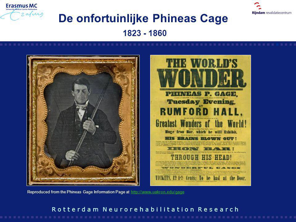 De onfortuinlijke Phineas Cage 1823 - 1860 R o t t e r d a m N e u r o r e h a b i l i t a t i o n R e s e a r c h Reproduced from the Phineas Gage In