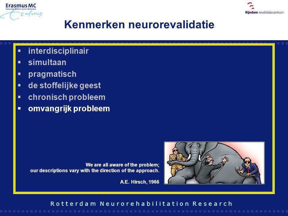 Kenmerken neurorevalidatie  interdisciplinair  simultaan  pragmatisch  de stoffelijke geest  chronisch probleem  omvangrijk probleem We are all