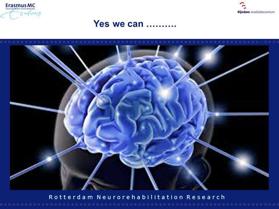 Yes we can ………. R o t t e r d a m N e u r o r e h a b i l i t a t i o n R e s e a r c h