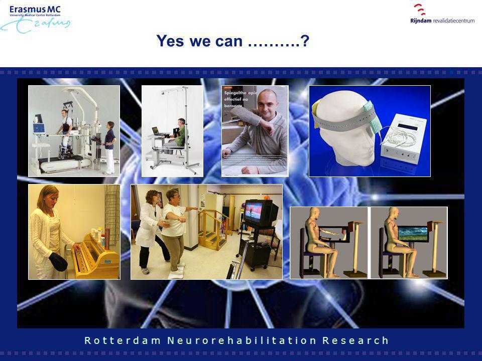 Yes we can ……….? R o t t e r d a m N e u r o r e h a b i l i t a t i o n R e s e a r c h