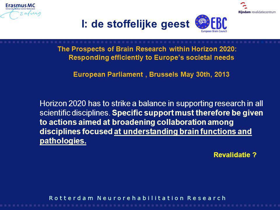 The Prospects of Brain Research within Horizon 2020: Responding efficiently to Europe's societal needs European Parliament, Brussels May 30th, 2013 Ho
